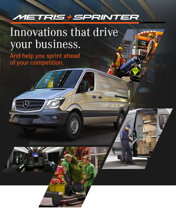 Metris and Sprinter. Innovations that drive your business. And help you sprint ahead of your competition.