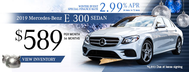 2019 E 300 Sedan for $589 per month for 36 months or 2.99% APR financing for 24 to 72 months.